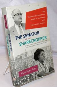 image of The Senator and the sharecropper; the freedom struggles of James O. Eastland and Fannie Lou Hamer