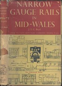 Narrow Gauge Rails In Mid-Wales - A Historical Survey Of The Narrow Gauge Railways In Mid-Wales