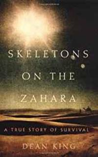 SKELETONS ON THE ZAHARA: A TRUE STORY OF SURVIVAL by Dean King - 2004