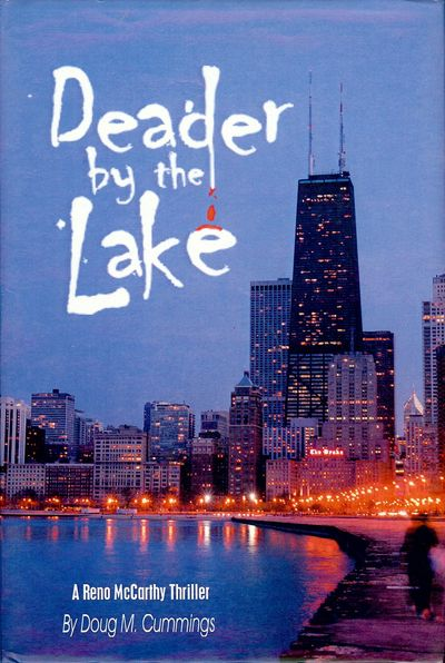 2003. CUMMINGS, Doug M. DEADER BY THE LAKE. NY:iUniverse, . 8vo., boards in dust jacket, 419 pages. ...
