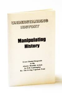 Understanding History / Manipulating History: Ernst Zundel Responds to the Atlantic Monthly Article By D.D. Guttenplan Re: The [David] Irving / [Deborah] Lipstadt Trial