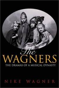 The Wagners : The Dramas of a Musical Dynasty by Nike Wagner - Hardcover - 2001 - from ThriftBooks and Biblio.com