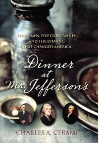 Dinner at Mr. Jefferson's : Three Men, Five Great Wines, and the Evening That Changed America