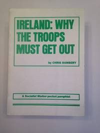 image of IRELAND: WHY THE TROOPS MUST GET OUT. A Socialist Worker pocket pamphlet.