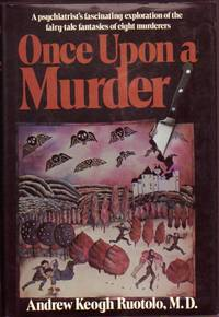 Once upon a Murder....A Psychiatrist's Fascinating Exploration of the Fairy-tale Fantasies of Eight Murderers