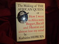 image of The Making of the African Queen or How I Went to Africa with Bogart, Bacall and Huston and Almost Lost My Mind.