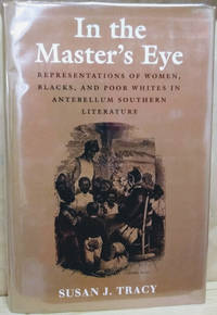 In the Master\'s Eye:  Representations of Women, Blacks, and Poor Whites in  Antebellum Southern Literature