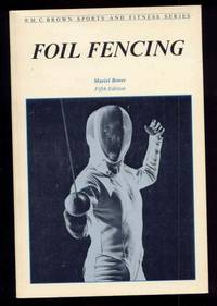 Foil Fencing. Wm. C. Brown Sports and Fitness Series.