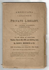 Americana. Catalogue of the private library of the late Mr. James Parker, of Springfield, Mass...comprising an unusually fine collection of American local and state histories; early almanacs, Cotton and Increase Mather's works...to be sold at auction, Tuesday, March 23d, 1875