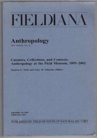 Fieldiana: Curators, Collections, and Contexts: Anthropology at the Field Museum, 1893-2002 (Anthropology: New Series, No. 36)