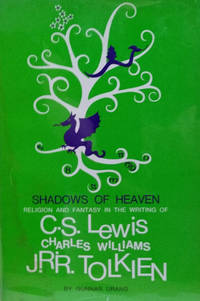 Shadows of Heaven:  Religion and Fantasy in the Writings of C. S. Lewis,  Charles Williams, and J. R. R. Tolkien