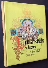 La Chasse Tsarienne en Russie: XVII Siecle -- La Chasse des Tsars Mikhail Feodorovitch et Alexis Mikhailovitch