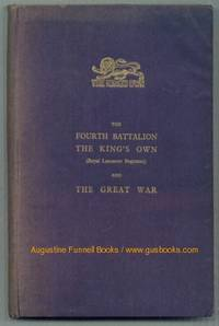 The FOURTH BATTALION THE KING'S OWN (Royal Lancaster Regiment) and THE GREAT WAR (signed)