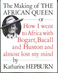 image of The Making of The African Queen, or, How I Went to Africa with Bogart, Bacall, and Huston and Almost Lost My Mind