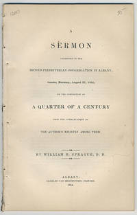 A sermon addressed to the Second Presbyterian Congregation in Albany, Sunday morning, August 27, 1854, on the completion of a quarter of a century from the commencement of the author's ministry among them.