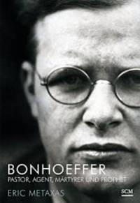 image of Bonhoeffer: Pastor, Agent, Martyrer und Prophet