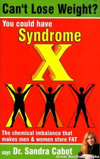 Can't Lose Weight? You Could Have Syndrome X : The Chemical Imbalance That Makes Men and Women Store Fat by  Dr Sandra Cabot - Paperback - Reprint - 2004 - from Great Southern Books and Biblio.co.uk