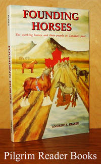 Founding Horses: The Working Horses and Their People in Canada's Past.