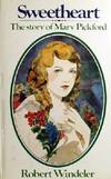 Sweetheart: The Story Of Mary Pickford