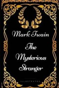 image of The Mysterious Stranger: By Mark Twain - Illustrated