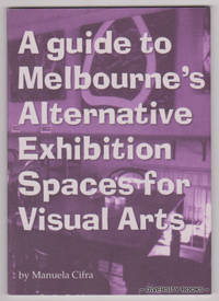 A GUIDE TO MELBOURNE'S ALTERNATIVE EXHIBITION SPACES FOR VISUAL ARTS