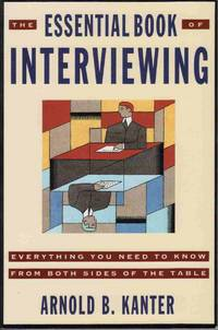 THE ESSENTIAL BOOK OF INTERVIEWING: EVERYTHING YOU NEED TO KNOW FROM BOTH  SIDES OF THE TABLE