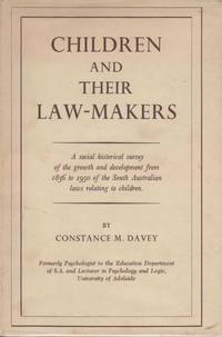 Children and Their Law-Makers: A Social-Historical Survey of the growth and development from 1836 to 1950 of South Australian laws relating to Children
