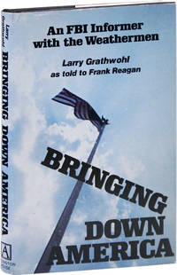 Bringing Down America: An FBI Informer with the Weathermen by  Larry GRATHWOHL - First Edition - 1976 - from Lorne Bair Rare Books and Biblio.com