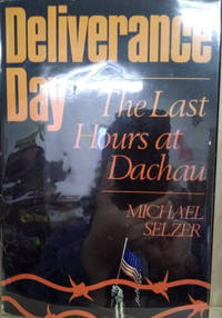 Deliverance Day:  The Last Hours At Dachau