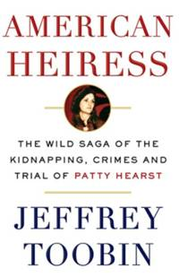 American Heiress: The Wild Saga of the Kidnapping, Crimes and Trial of Patty Hearst by Jeffrey Toobin - Hardcover - 2016-08 - from Kew and Willow Books (SKU: 9780385536714)