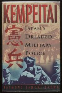 Kempeitai ; Japan's Dreaded Military Police Japan's Dreaded Military Police