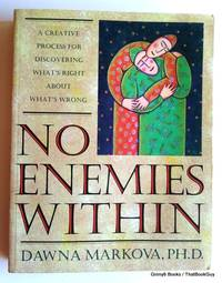 No Enemies Within: A Creative Process for Discovering What's Right About What's Wrong by  Dawna Markova - Paperback - 1994 - from ThatBookGuy and Biblio.com