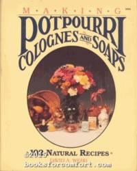 Making Potpourri Colognes and Soap: 102 Natural Recipes