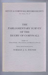 Devon & Cornwall Record Society New Series, Vol. 27 THE PARLIAMENTARY SURVEY OF THE DUCHY OF CORNWALL Part II (Isles of Scilly - West Antony and Manors in Devon)