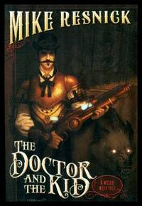 THE DOCTOR AND THE KID - Doc Holliday and Billy the Kid - A Weird West Tale by  Mike Resnick - Paperback - First Edition - 2011 - from W. Fraser Sandercombe (SKU: 215937)