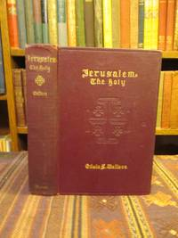 Jerusalem the Holy, A Brief History of Ancient Jerusalem; with an Account of the Modern City and its Conditions Political, Religious and Social