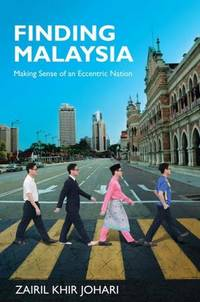 Finding Malaysia: Making Sense of an Eccentric Nation by Zairil Khir Johari - Paperback - First edition - 2017 - from The Penang Bookshelf and Biblio.com