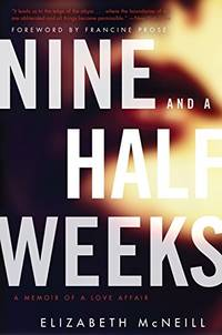 Nine and a Half Weeks: A Memoir of a Love Affair (P.S.) by McNeill, Elizabeth