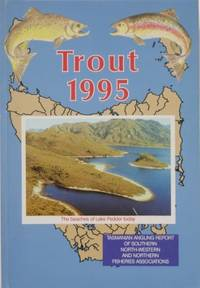 TROUT 1995. Tasmanian Angling Report of Southern, North-Western and Northern Fisheries Associations.