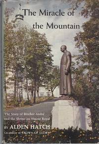 Miracle Of The Mountain The Story of Brother Andre and the Shrine on Mount  Royal