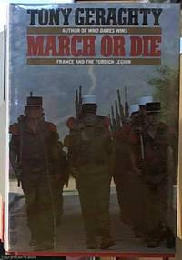 MARCH OR DIE.  France and the Foreign Legion