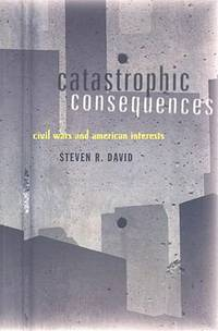 Catastrophic Consequences : Civil Wars and American Interests by Steven R. David - Paperback - 2008 - from ThriftBooks (SKU: G0801889898I3N00)