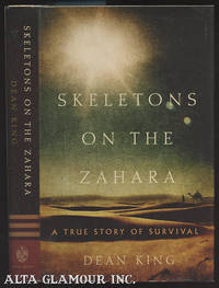 SKELETONS ON THE ZAHARA: A True Story of Survival by  Dean King - Hardcover - 1st Edition - 2004 - from Alta-Glamour Inc. (SKU: 98948)