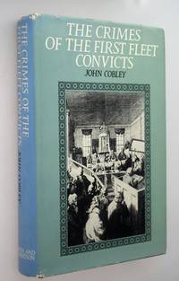 The crimes of the First Fleet Convicts by  John [ compiled and with a preface By Cobley - First Edition - 1970 - from Norman Macdonald's Collection and Biblio.com