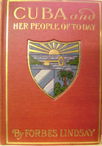 Cuba and Her People of To-Day:  An Account of the History and Progress of  the Island Previous to its Independence;