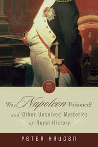Was Napoleon Poisoned? And Other Unsolved Mysteries of Royal History