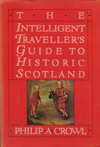 The Intelligent Traveller\'s Guide to Historic Scotland
