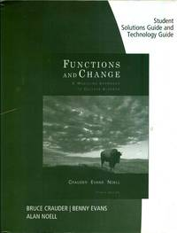Student Solutions Manual and Technology Guide for Crauder/Evans/Noell?s Functions and Change: A Modeling Approach to College Algebra  4th