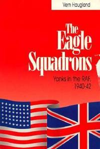 The Eagle Squadrons : Yanks in the RAF, 1940-1942