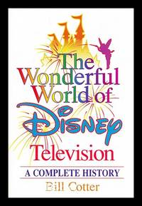 The wonderful world of Disney Television : a complete history / by Bill Cotter
